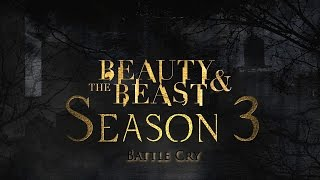 Beauty & the Beast - Battle Cry [Season 3 Trailer] ||FanMade||