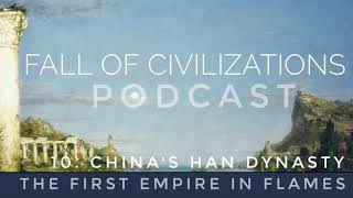 10. China's Han Dynasty - The First Empire in Flames
