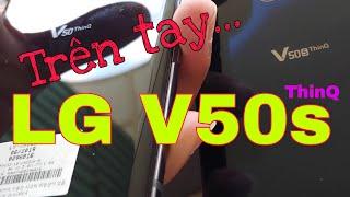 Trên tay nhanh LG V50s...