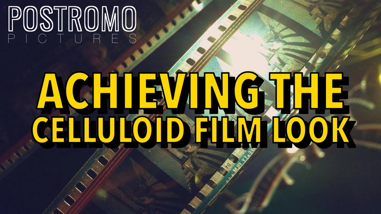 Achieving the Celluloid Film Look