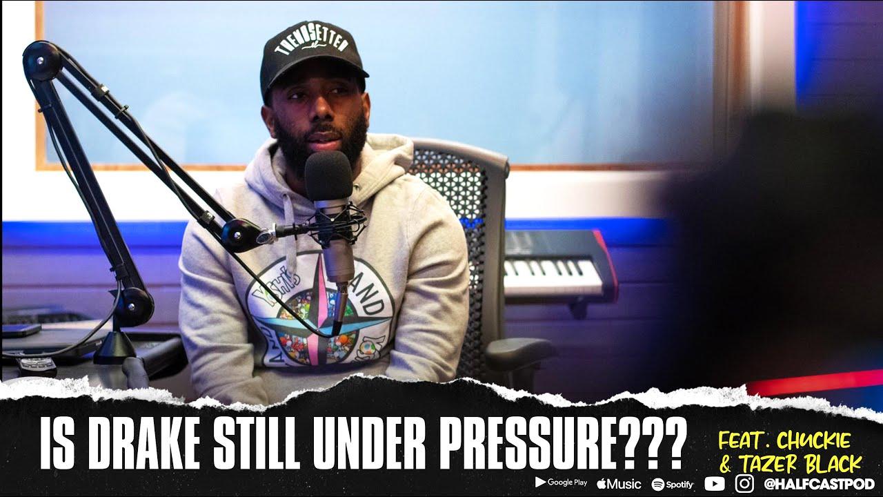 Is Drake STILL Under PRESSURE???? || Halfcast Podcast