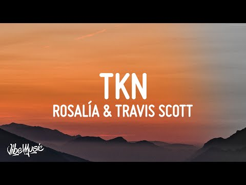 ROSALÍA & Travis Scott – TKN (Lyrics)