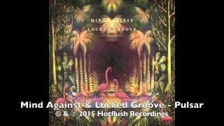 Mind Against & Locked Groove - Pulsar [HFT040]