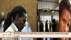 Brickz wants to tell the story of what he went through in jail