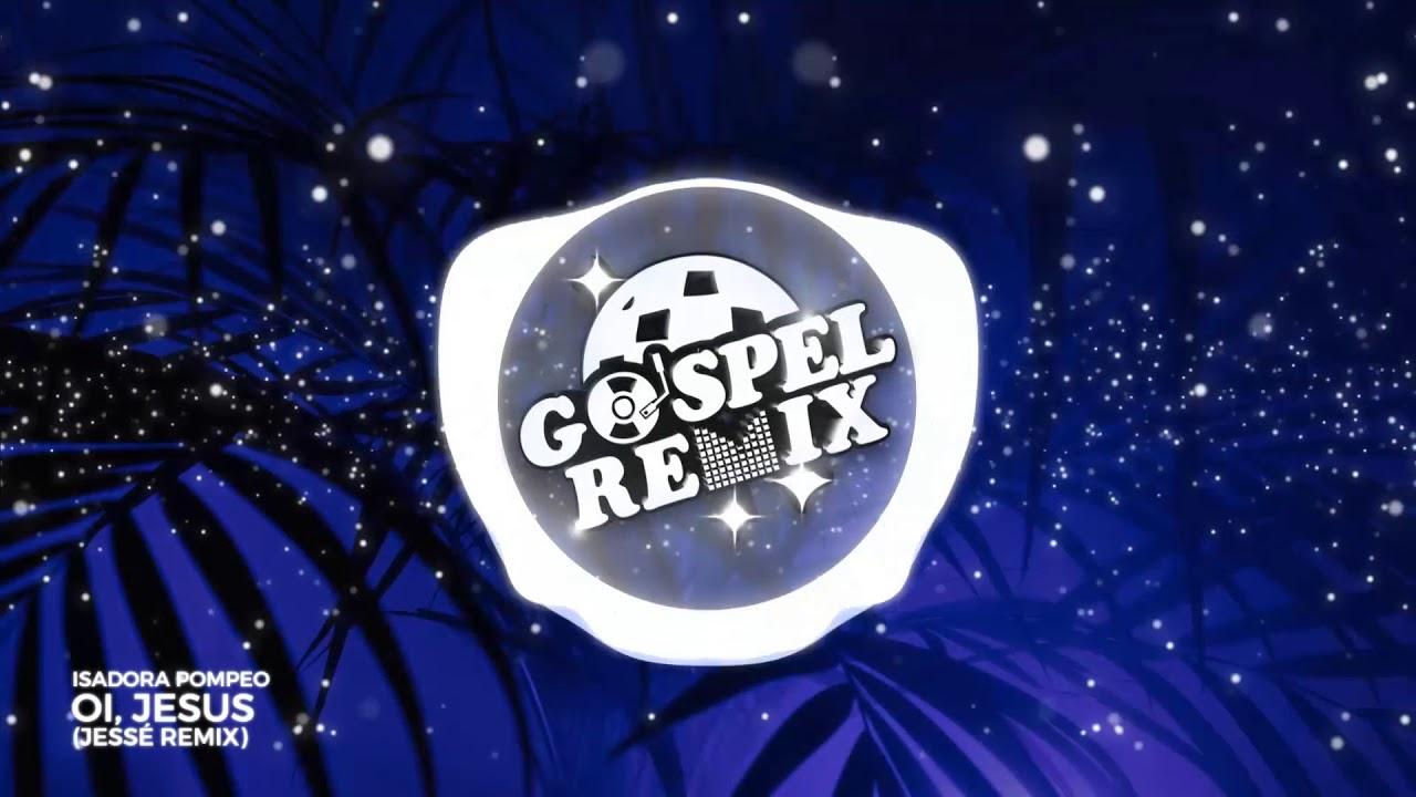 Isadora Pompeo - Oi, Jesus (Jessé Remix) [Future House Gospel]