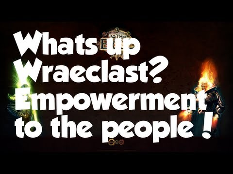 What's up Wraeclast?! Path of Exile News: Empowerment to the people!