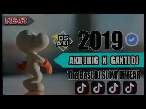 THE BEST OF DJ SLOW#DS AXL}VIRALL!!! 2019 AKU JIJIG X GANTI DJ | FULL BASS |