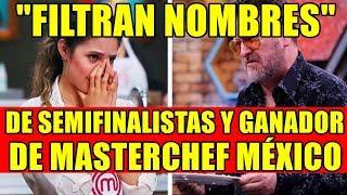 FILTRAN NOMBRES DE SEMIFINALISTAS Y GANADOR DE MASTERCHEF MÉXICO
