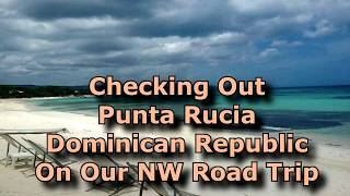 Punta Rucia Beach Dominican Republic - Traveling Back In Time To The Quiet Life