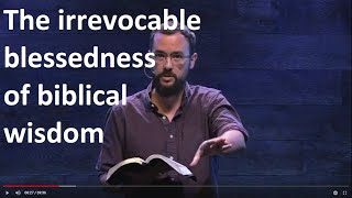 The Joy of Biblical Wisdom | WORDS TO THE UNWISE   Part 2 | Talk by Jesse Campbell