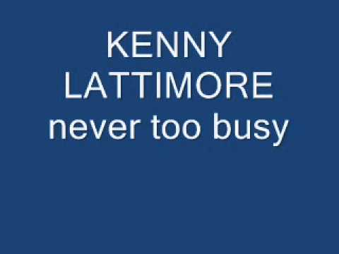 Kenny Lattimore Never Too Busy