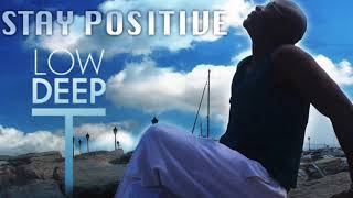 Low Deep T - Stay Positive (Afro Deep Remix)