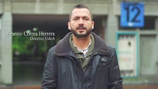 UdeA - ¿Qué significa para usted, ser profesor de la UdeA? Ernesto Correa Herrera