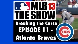 MLB 13 the Show Breaking the Curse  Chicago Cubs Fantasy Season - Ep. 11 vs. Atlanta Braves