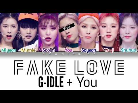 (G)I - DLE ((여자)아이들)+YOU-FAKE LOVE [7 MEMBERS VER](ORIGINAL BTS(방탄소년단)){COLOR CODED/HAN|ROM|ENG}