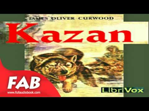 Kazan Full Audiobook by James Oliver CURWOOD by  Action & Adventure Fiction Audiobook