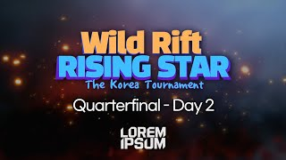 Wild Rift Rising Star Korea Tournament Quarterfinal Day 2