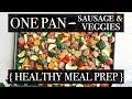ONE PAN - SAUSAGE & VEGGIES RECIPE || HEALTHY MEAL PREP + DINNER