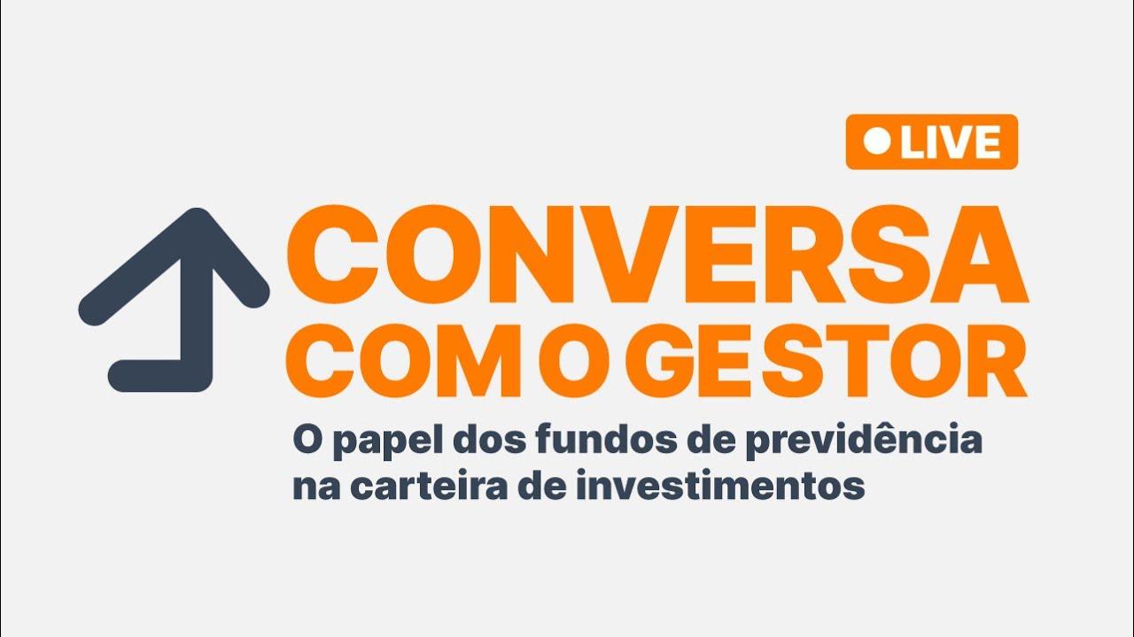 Conversa com o Gestor | O papel dos fundos de previdência na carteira de investimentos