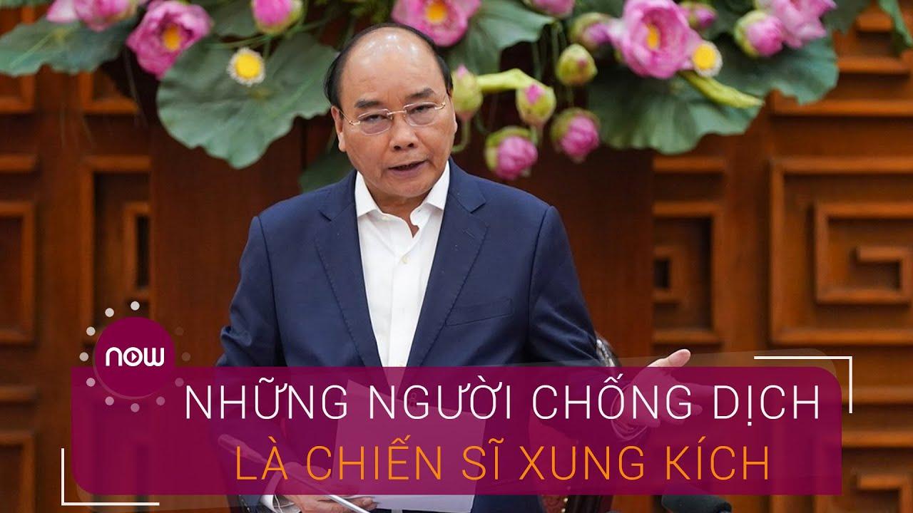 Thủ tướng: Những người chống dịch là chiến sĩ xung kích | VTC Now