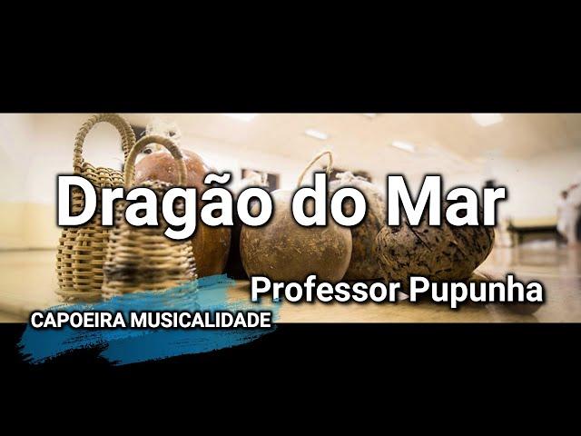 CANCIONES DE CAPOEIRA CON LETRA /// Dragão do Mar /// Professor Pupunha ///CAPOEIRA SONG LYRICS 2021