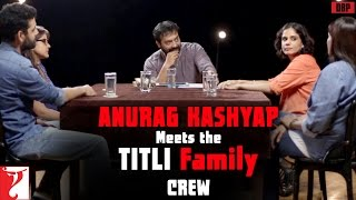 Anurag Kashyap Meets The Titli Family - Crew