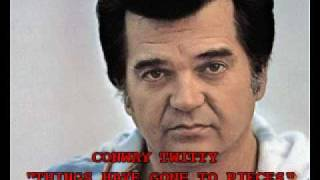 "CONWAY TWITTY - ""THINGS HAVE GONE TO PIECES"""