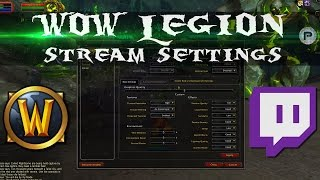 WoW Legion Graphics Settings for Streaming (and Performance Gaming)