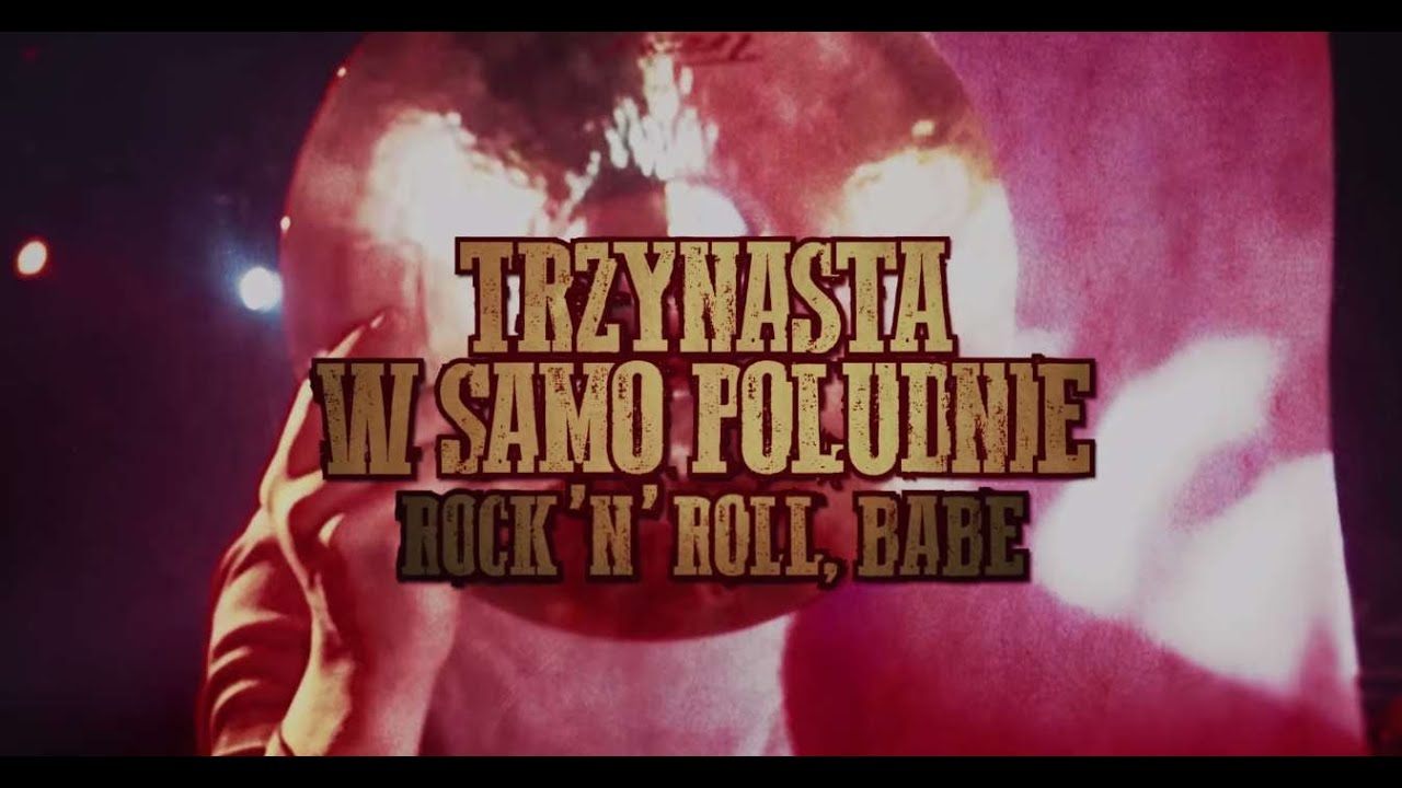 Trzynasta w Samo Południe aka. The Thirteen - Rock'n'Roll Babe [official HD]