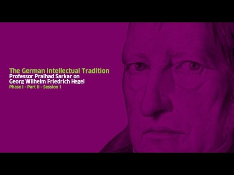 Part II -Georg Wilhelm Friedrich Hegel: Session I - Lecture by Professor Pralhad Sarkar