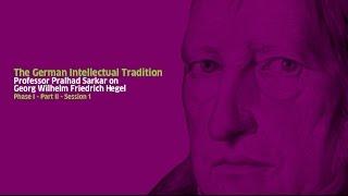 Part II -Georg Wilhelm Friedrich Hegel: Session 1 - Lecture by Professor Pralhad Sarkar
