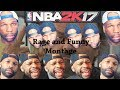 Goodbye Nba 2K17 Funny and Rage Montage [xChasemoney]