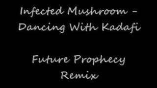 Infected Mushroom-Dancing With Kadafi(Future Prophecy Remix)
