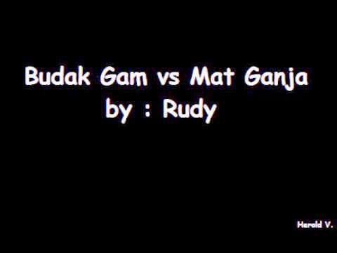 Budak Gam vs Mat Ganja by Rudy
