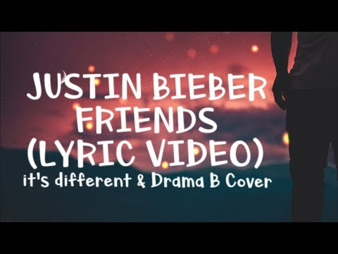 Justin Bieber & BloodPop® - Friends (Lyric Video) it's different & Drama B Cover