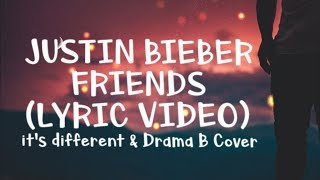 Justin Bieber & BloodPop® - Friends (Lyrics / Lyric Video) it's Different & Drama B Cover