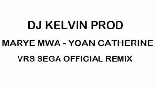MARYE MWA - YOAN CATHERINE (DJ KELVIN PROD VRS SEGA OFFICIAL REMIX)