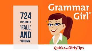 Grammar Girl #724. Why Esperanto Is an Amazing Language. 'Fall' or 'Autumn'?