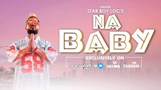 NA BABY | STAR BOY LOC | LATEST HINDI SONG 2019 | SPOTLAMPE