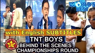 TNT Boys Behind The Scenes What Happened Before and After The Championships Round | The World's Best