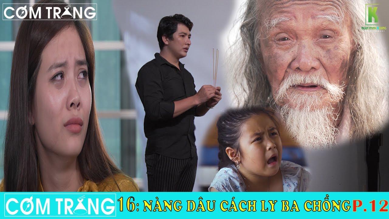 Nàng Dâu Cách Ly Ba Chồng Đến Kiệt Sức P12   Cơm Trắng TV   Phim Ngắn cảm Động   Ngụy Minh Khang
