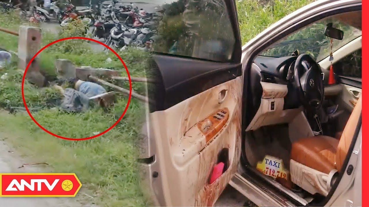Cứa cổ tài xế cướp taxi vì nóng lòng đi nhà nghỉ gặp người tình | Hành trình phá án | ANTV
