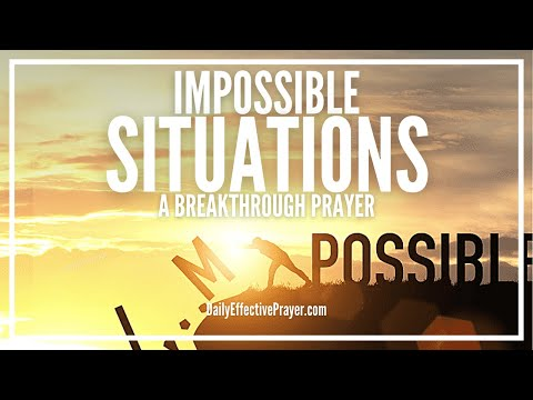 Prayer For Impossible Situations - Prayer Request For The Impossible