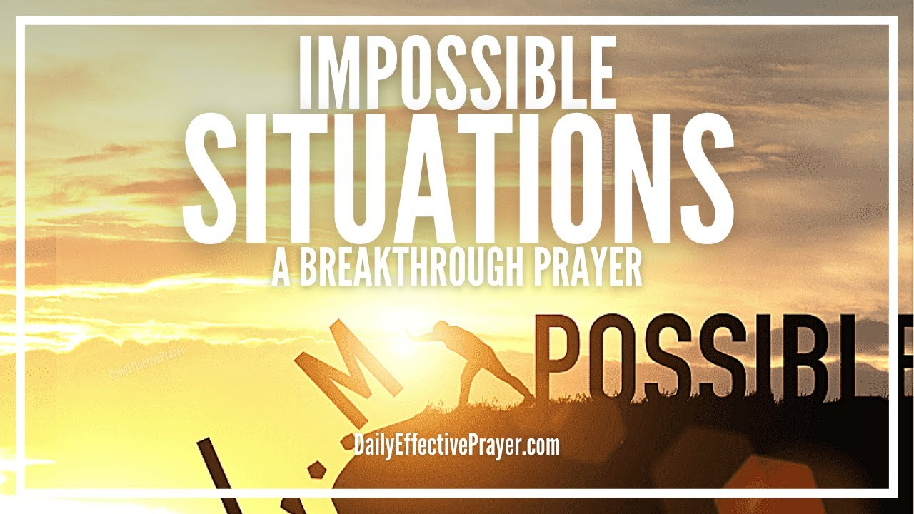 Prayer For Impossible Situations | Prayer Request For The Impossible