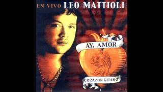Leo Mattioli - En Vivo - Ay amor, corazon gitano [Disco Completo]