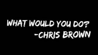 Chris Brown - What Would You Do?