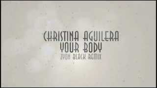 Christina Aguilera - Your Body (Zyon Black Remix)