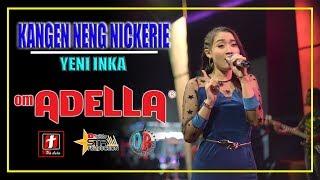 Download lagu KANGEN NENG NICKERIE TERBARU YENI INKA - OM. ADELLA LIVE BOYOLALI