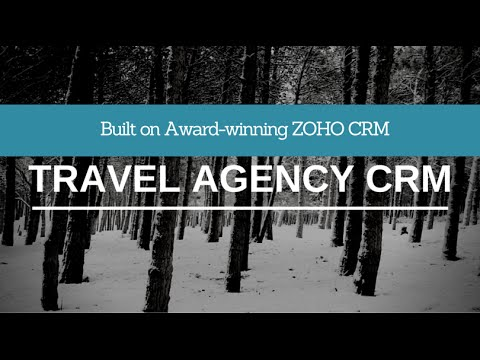 Travel Agency CRM For Travel Agencies And Tour Operators (Built On Award-winning Zoho CRM)