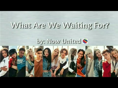 Now United - What Are We Waiting For? (Lyrics) (BV)